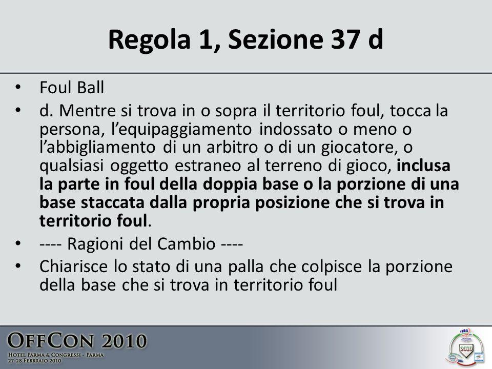 Regola 1, Sezione 37 d Foul Ball d.