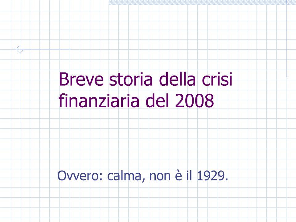 Breve storia della crisi finanziaria del 2008 Ovvero: calma, non è il 1929.