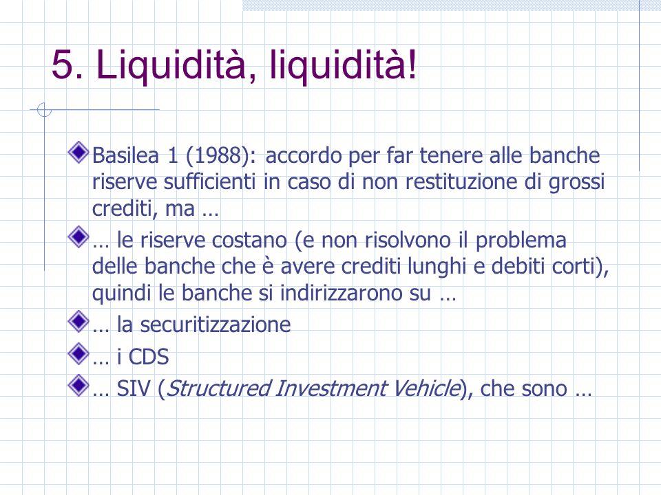 5. Liquidità, liquidità.