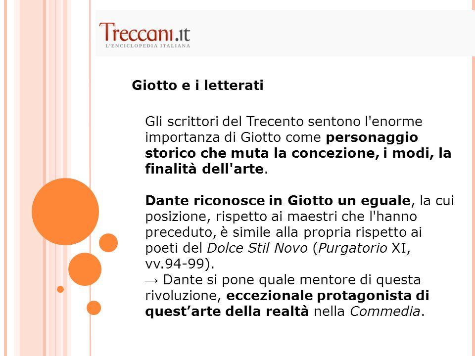 Gli scrittori del Trecento sentono l'enorme importanza di Giotto come personaggio storico che muta la concezione, i modi, la finalità dell'arte. Dante