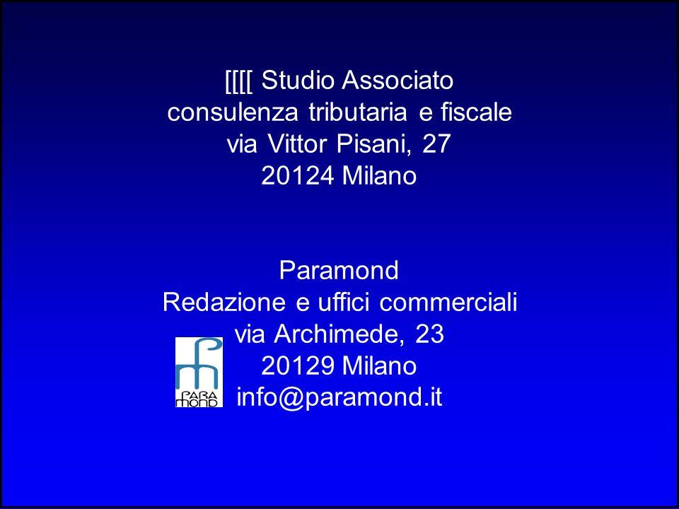 [[[[ Studio Associato consulenza tributaria e fiscale via Vittor Pisani, 27 20124 Milano Paramond Redazione e uffici commerciali via Archimede, 23 20129 Milano info@paramond.it