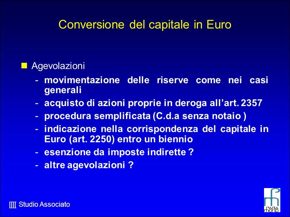 [[[[ Studio Associato Conversione del capitale in Euro Agevolazioni -movimentazione delle riserve come nei casi generali -acquisto di azioni proprie in deroga allart.