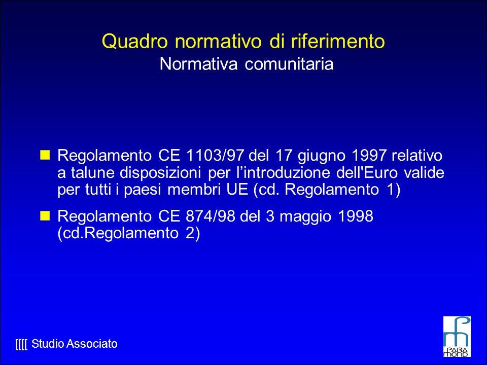 [[[[ Studio Associato Quadro normativo di riferimento Normativa comunitaria Regolamento CE 1103/97 del 17 giugno 1997 relativo a talune disposizioni per lintroduzione dell Euro valide per tutti i paesi membri UE (cd.