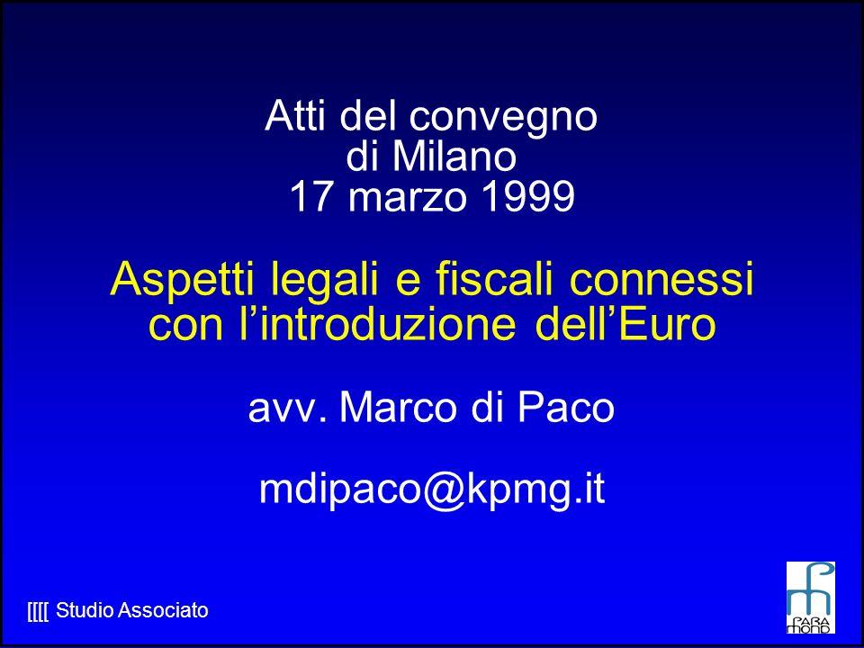 Atti del convegno di Milano 17 marzo 1999 Aspetti legali e fiscali connessi con lintroduzione dellEuro avv.
