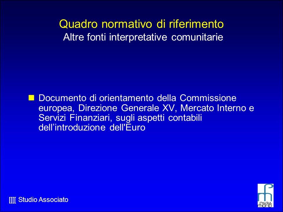 [[[[ Studio Associato Quadro normativo di riferimento Altre fonti interpretative comunitarie Documento di orientamento della Commissione europea, Direzione Generale XV, Mercato Interno e Servizi Finanziari, sugli aspetti contabili dellintroduzione dell Euro