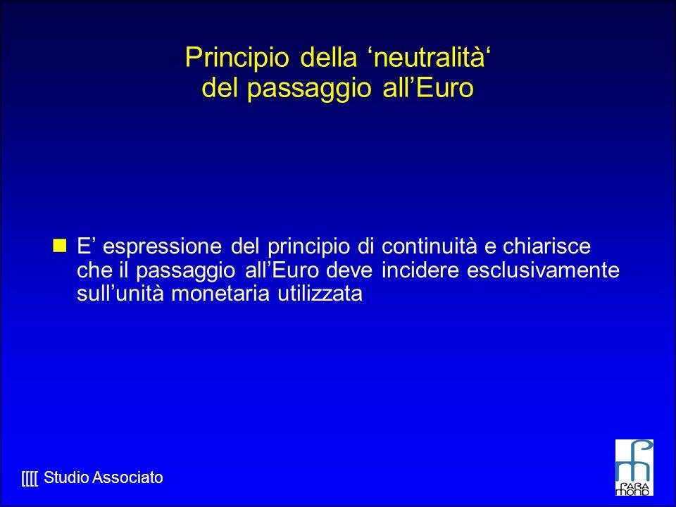 [[[[ Studio Associato Principio della neutralità del passaggio allEuro E espressione del principio di continuità e chiarisce che il passaggio allEuro deve incidere esclusivamente sullunità monetaria utilizzata
