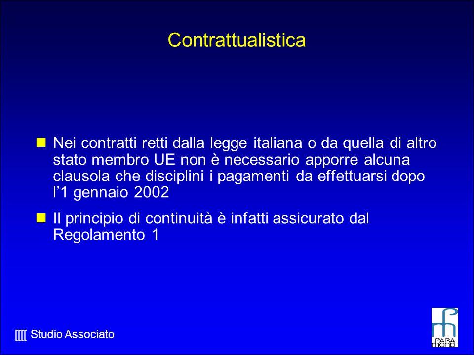 [[[[ Studio Associato Contrattualistica Nei contratti retti dalla legge italiana o da quella di altro stato membro UE non è necessario apporre alcuna clausola che disciplini i pagamenti da effettuarsi dopo l1 gennaio 2002 Il principio di continuità è infatti assicurato dal Regolamento 1