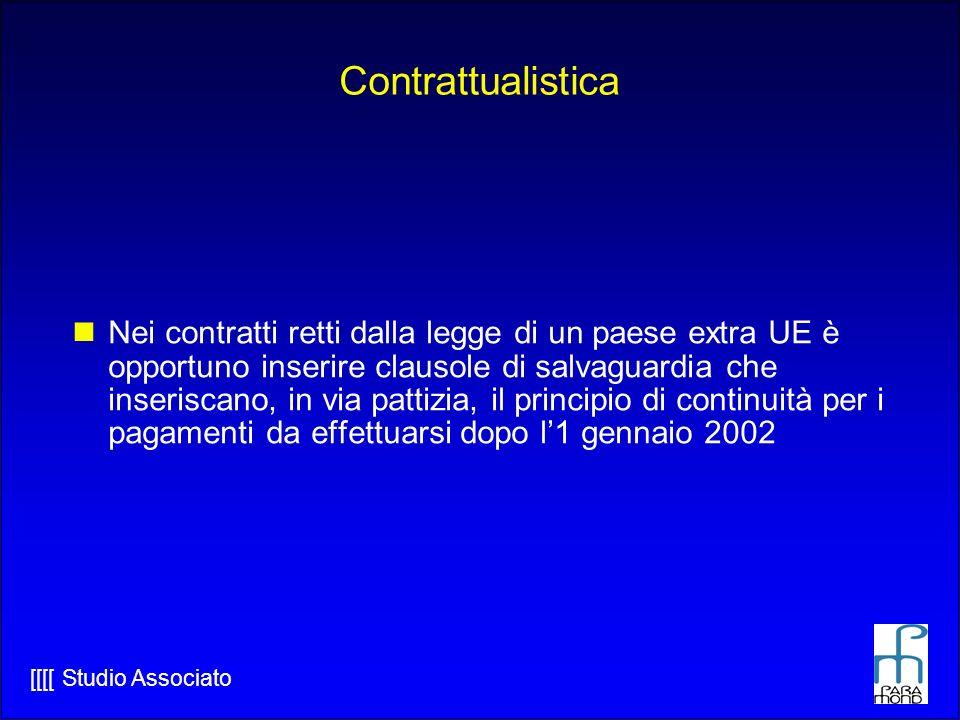 [[[[ Studio Associato Contrattualistica Nei contratti retti dalla legge di un paese extra UE è opportuno inserire clausole di salvaguardia che inseriscano, in via pattizia, il principio di continuità per i pagamenti da effettuarsi dopo l1 gennaio 2002