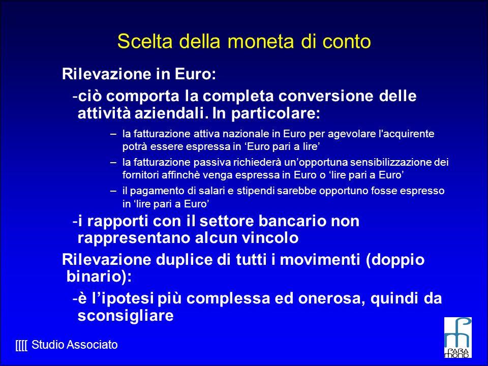 [[[[ Studio Associato Scelta della moneta di conto Rilevazione in Euro: -ciò comporta la completa conversione delle attività aziendali.