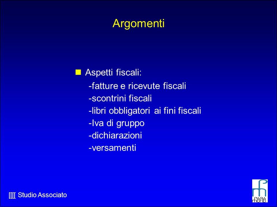 [[[[ Studio Associato Argomenti Aspetti fiscali: -fatture e ricevute fiscali -scontrini fiscali -libri obbligatori ai fini fiscali -Iva di gruppo -dichiarazioni -versamenti