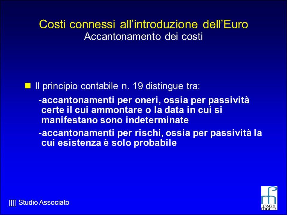 [[[[ Studio Associato Costi connessi allintroduzione dellEuro Accantonamento dei costi Il principio contabile n.