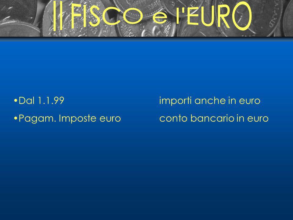 Dal 1.1.99importi anche in euro Pagam. Imposte euroconto bancario in euro