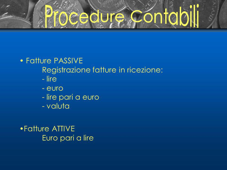 Fatture PASSIVE Registrazione fatture in ricezione: - lire - euro - lire pari a euro - valuta Fatture ATTIVE Euro pari a lire