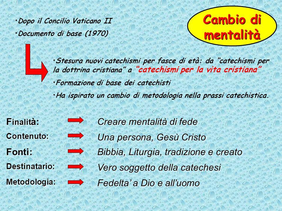 Cambio di mentalità Dopo il Concilio Vaticano II Documento di base (1970) Stesura nuovi catechismi per fasce di età: da catechismi per la dottrina cri