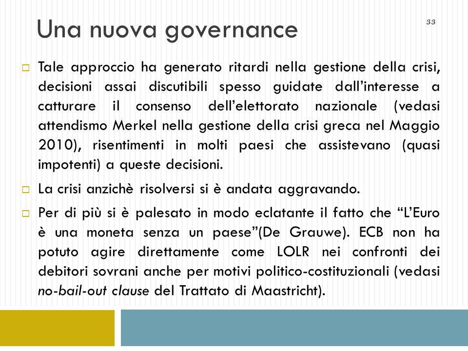 33 Una nuova governance Tale approccio ha generato ritardi nella gestione della crisi, decisioni assai discutibili spesso guidate dallinteresse a catt