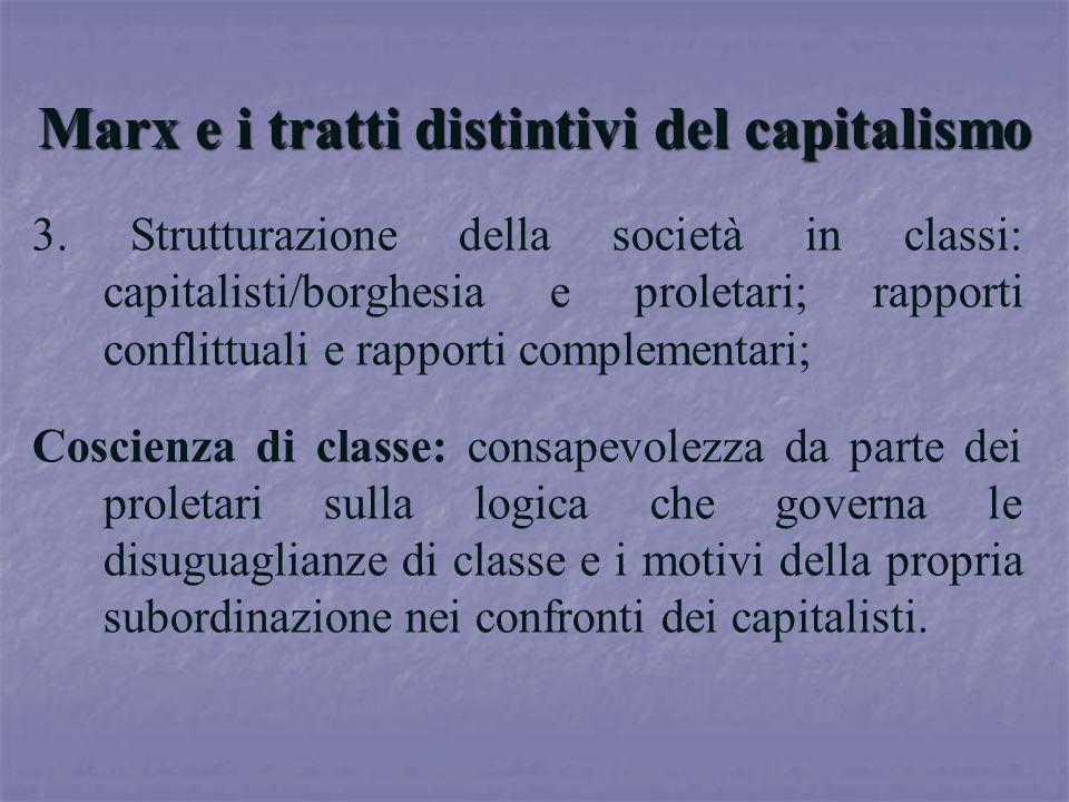 Marx e i tratti distintivi del capitalismo 3. Strutturazione della società in classi: capitalisti/borghesia e proletari; rapporti conflittuali e rappo