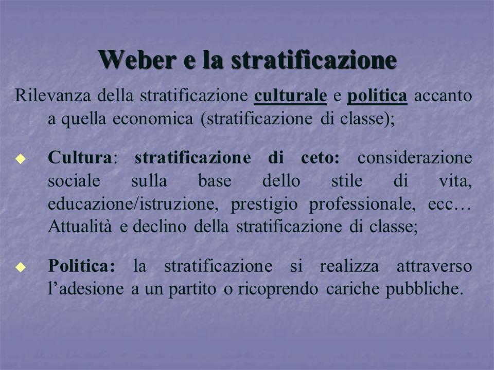 Weber e la stratificazione Rilevanza della stratificazione culturale e politica accanto a quella economica (stratificazione di classe); u u Cultura: s