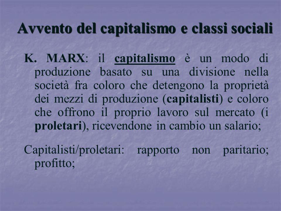 Avvento del capitalismo e classi sociali K. MARX: il capitalismo è un modo di produzione basato su una divisione nella società fra coloro che detengon