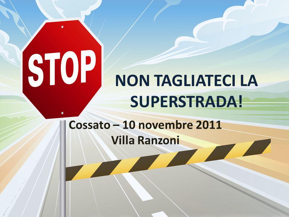 NON TAGLIATECI LA SUPERSTRADA! Cossato – 10 novembre 2011 Villa Ranzoni