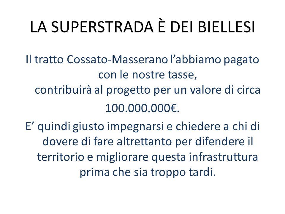 LA SUPERSTRADA È DEI BIELLESI Il tratto Cossato-Masserano labbiamo pagato con le nostre tasse, contribuirà al progetto per un valore di circa 100.000.