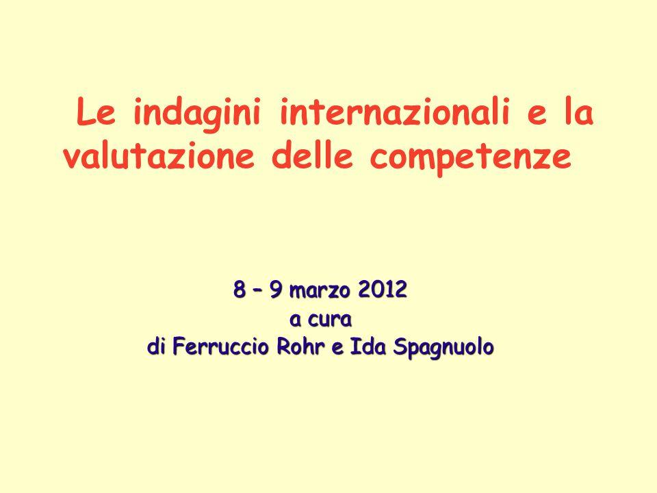 Le indagini internazionali e la valutazione delle competenze 8 – 9 marzo 2012 a cura di Ferruccio Rohr e Ida Spagnuolo