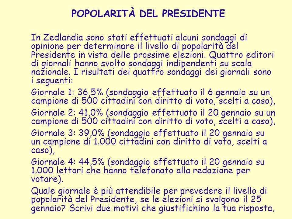 POPOLARITÀ DEL PRESIDENTE In Zedlandia sono stati effettuati alcuni sondaggi di opinione per determinare il livello di popolarità del Presidente in vi