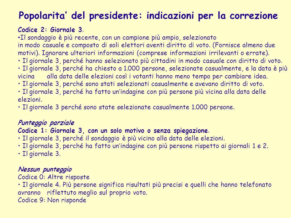 Popolarita del presidente: indicazioni per la correzione Codice 2: Giornale 3. Il sondaggio è più recente, con un campione più ampio, selezionato in m