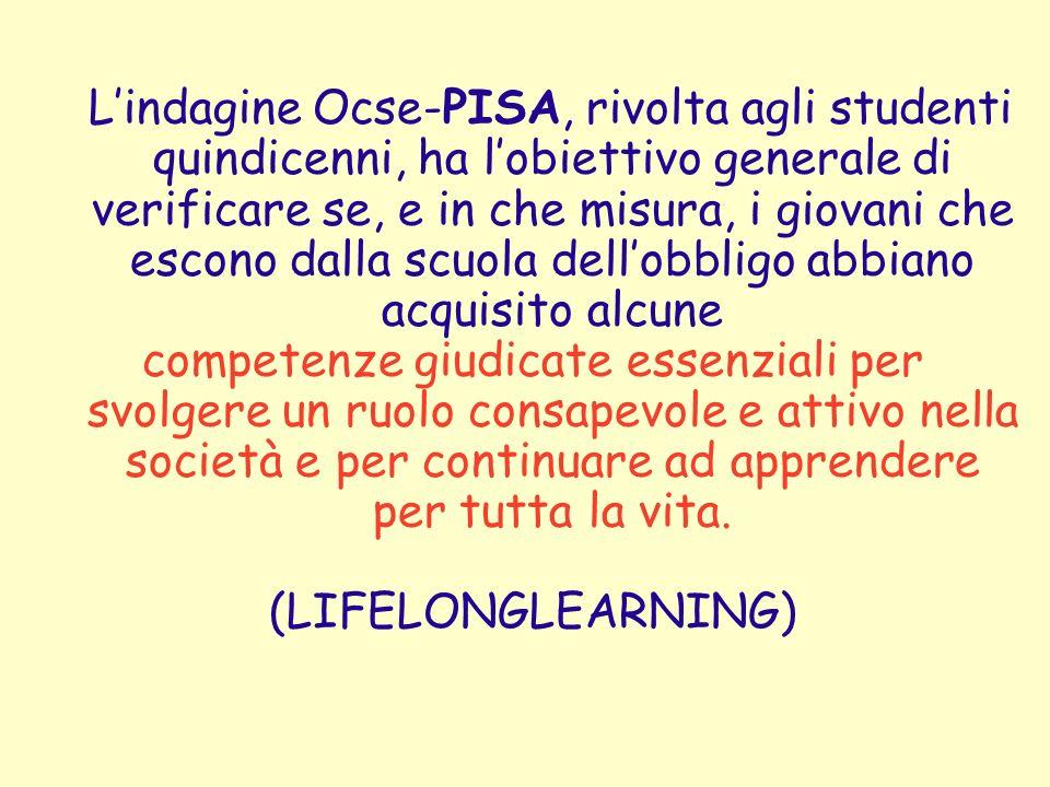 Lindagine Ocse-PISA, rivolta agli studenti quindicenni, ha lobiettivo generale di verificare se, e in che misura, i giovani che escono dalla scuola de