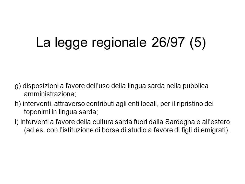 La legge regionale 26/97 (5) g) disposizioni a favore delluso della lingua sarda nella pubblica amministrazione; h) interventi, attraverso contributi