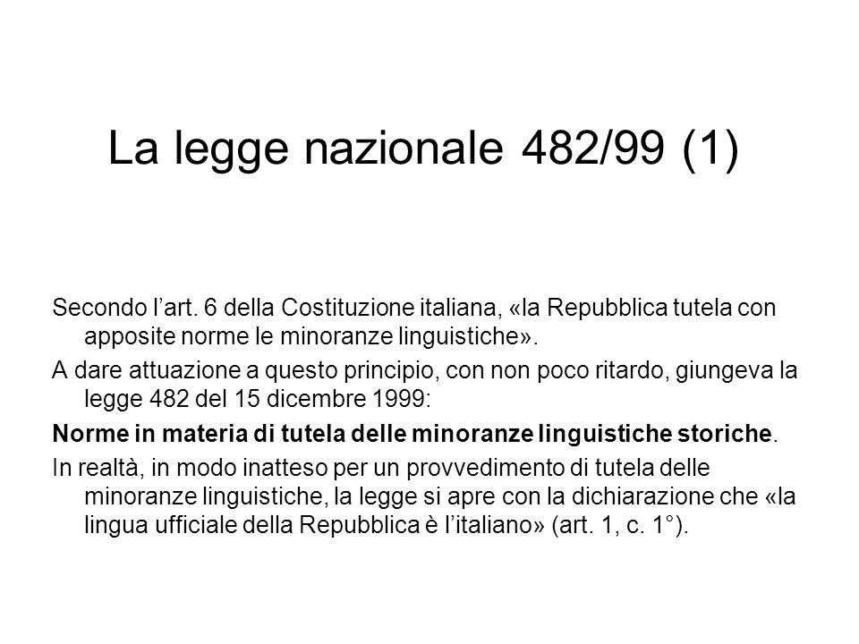 La legge nazionale 482/99 (1) Secondo lart. 6 della Costituzione italiana, «la Repubblica tutela con apposite norme le minoranze linguistiche». A dare