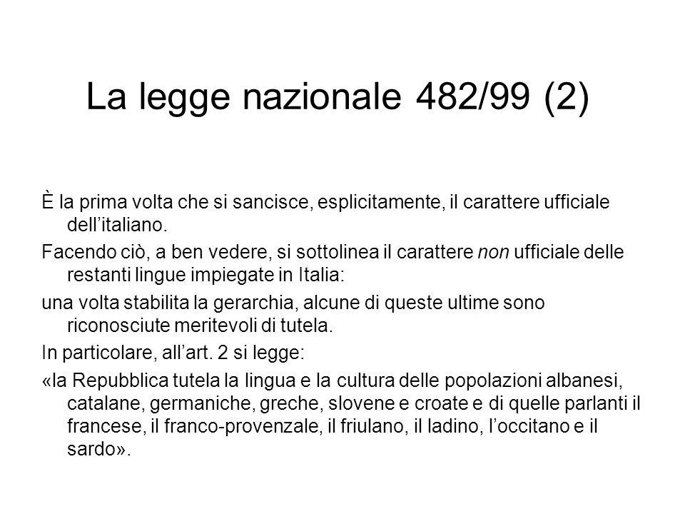 La legge nazionale 482/99 (2) È la prima volta che si sancisce, esplicitamente, il carattere ufficiale dellitaliano. Facendo ciò, a ben vedere, si sot