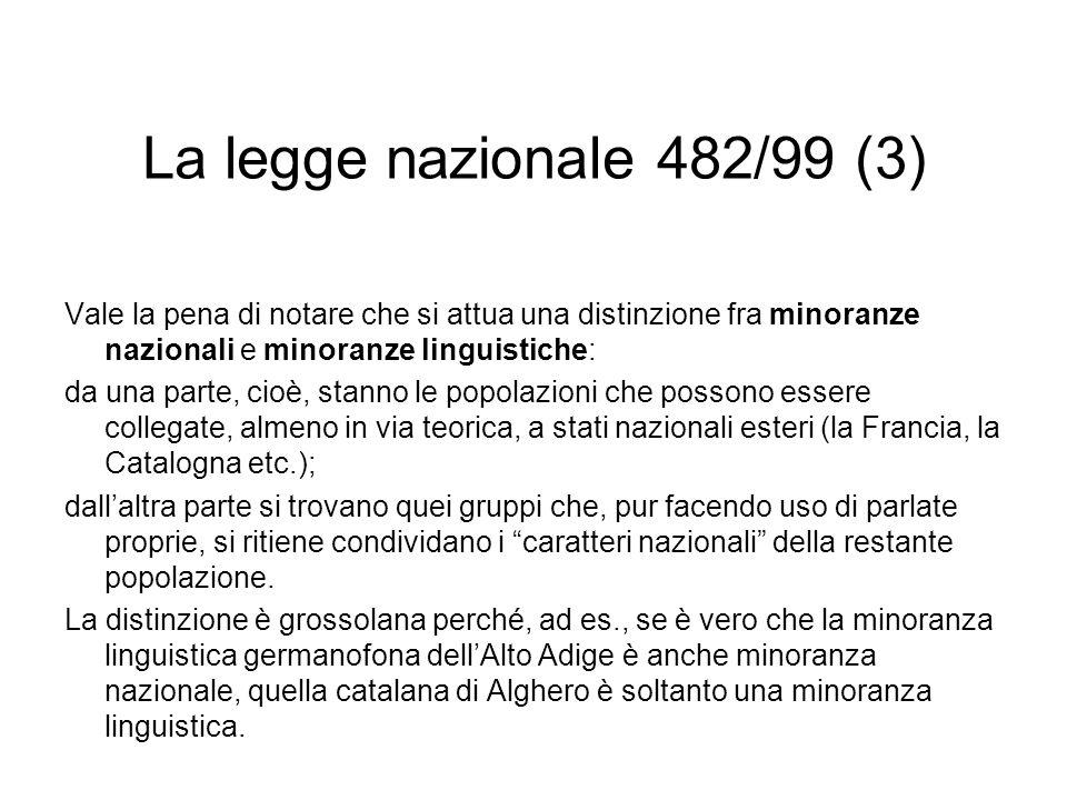 La legge nazionale 482/99 (3) Vale la pena di notare che si attua una distinzione fra minoranze nazionali e minoranze linguistiche: da una parte, cioè