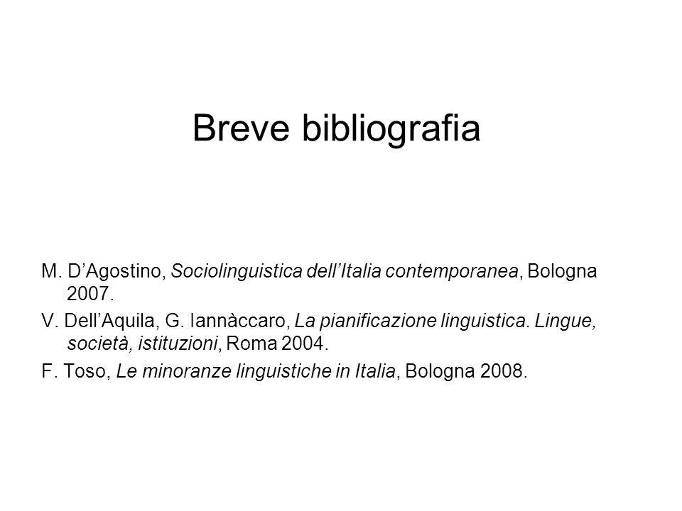 Breve bibliografia M. DAgostino, Sociolinguistica dellItalia contemporanea, Bologna 2007. V. DellAquila, G. Iannàccaro, La pianificazione linguistica.