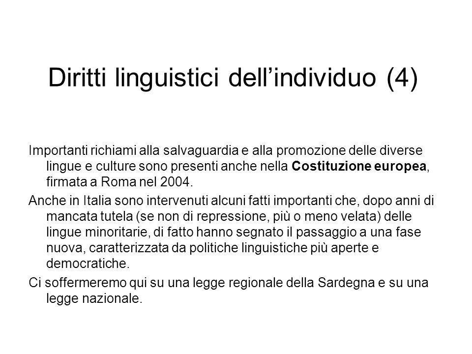 Diritti linguistici dellindividuo (4) Importanti richiami alla salvaguardia e alla promozione delle diverse lingue e culture sono presenti anche nella