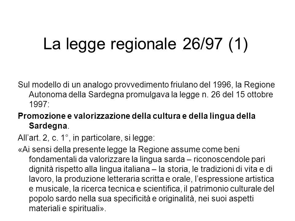 La legge regionale 26/97 (1) Sul modello di un analogo provvedimento friulano del 1996, la Regione Autonoma della Sardegna promulgava la legge n. 26 d