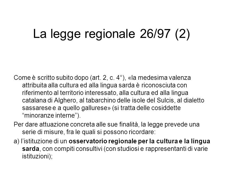 La legge regionale 26/97 (2) Come è scritto subito dopo (art. 2, c. 4°), «la medesima valenza attribuita alla cultura ed alla lingua sarda è riconosci