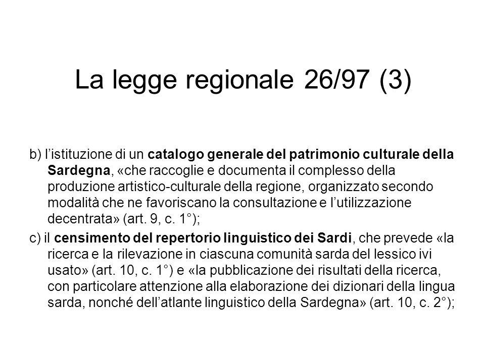 La legge regionale 26/97 (3) b) listituzione di un catalogo generale del patrimonio culturale della Sardegna, «che raccoglie e documenta il complesso
