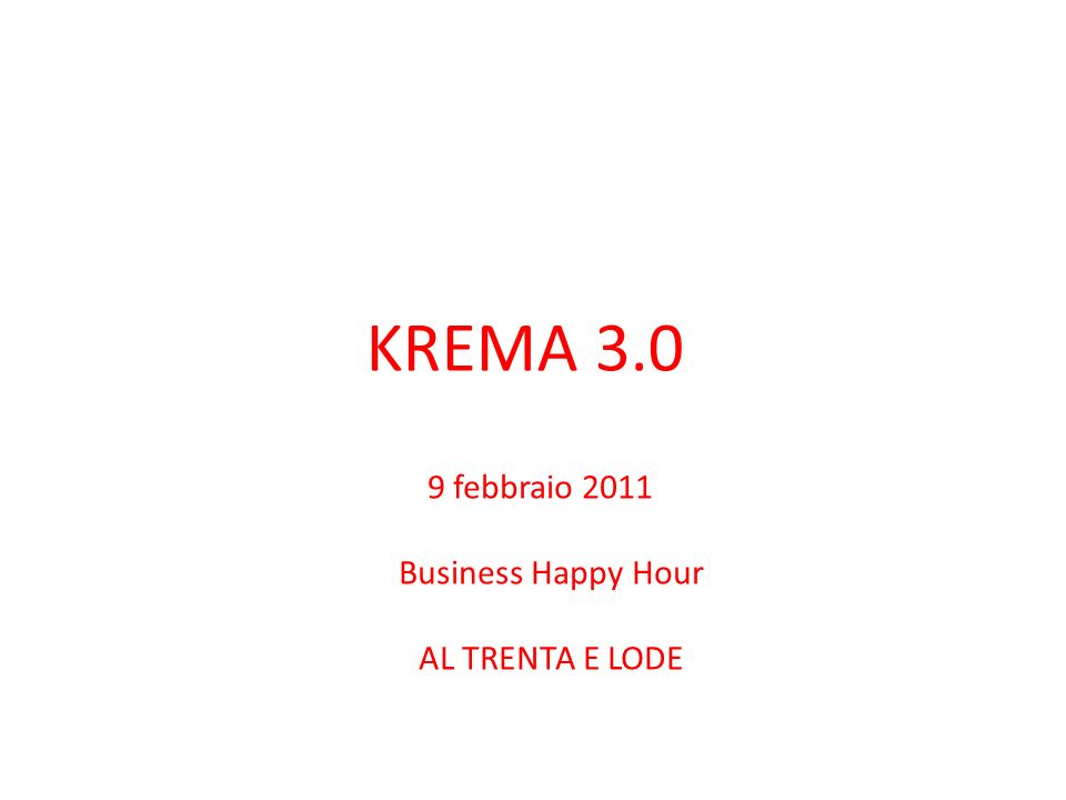 KREMA 3.0 9 febbraio 2011 Business Happy Hour AL TRENTA E LODE