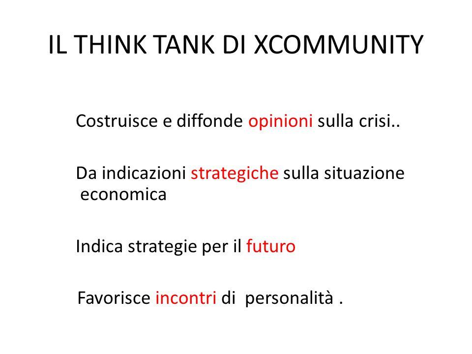IL THINK TANK DI XCOMMUNITY Costruisce e diffonde opinioni sulla crisi..