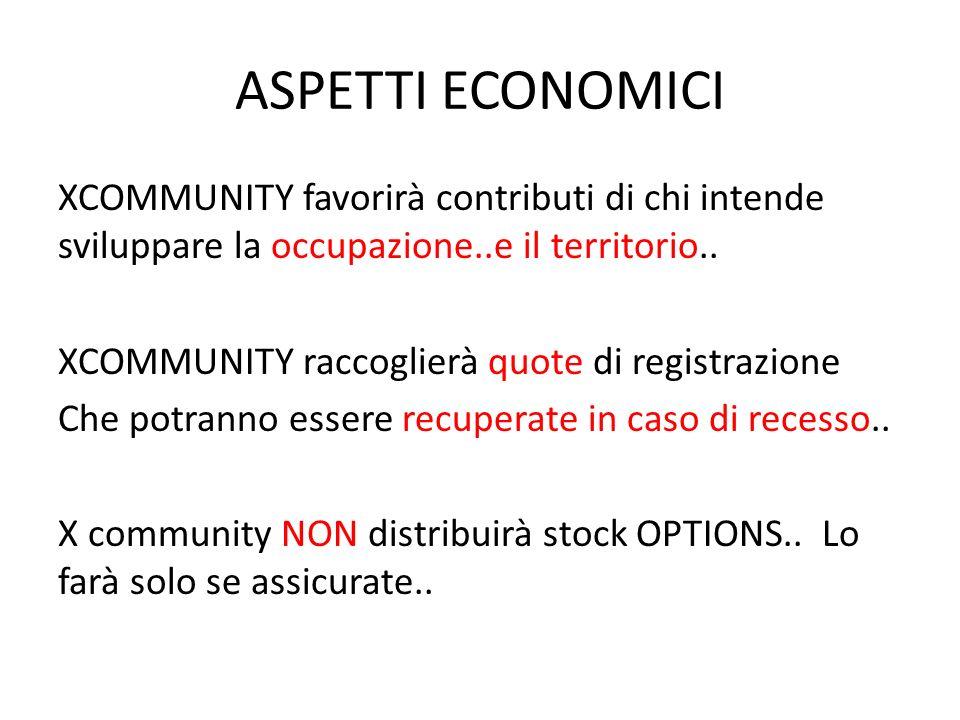 ASPETTI ECONOMICI XCOMMUNITY favorirà contributi di chi intende sviluppare la occupazione..e il territorio..