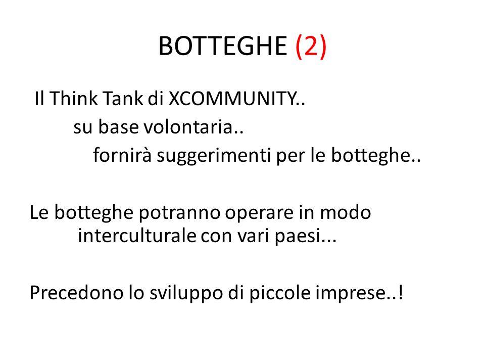 BOTTEGHE (2) Il Think Tank di XCOMMUNITY.. su base volontaria..