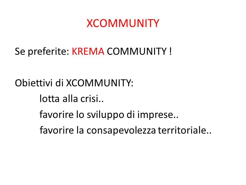 XCOMMUNITY Se preferite: KREMA COMMUNITY . Obiettivi di XCOMMUNITY: lotta alla crisi..