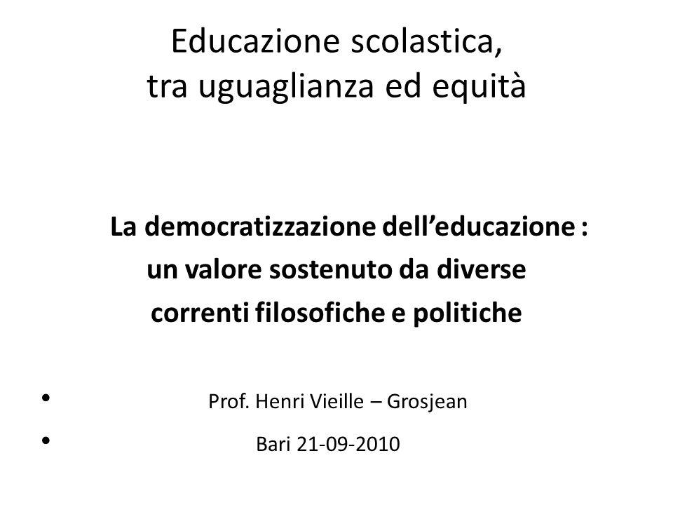 Educazione scolastica, tra uguaglianza ed equità La democratizzazione delleducazione : un valore sostenuto da diverse correnti filosofiche e politiche Prof.