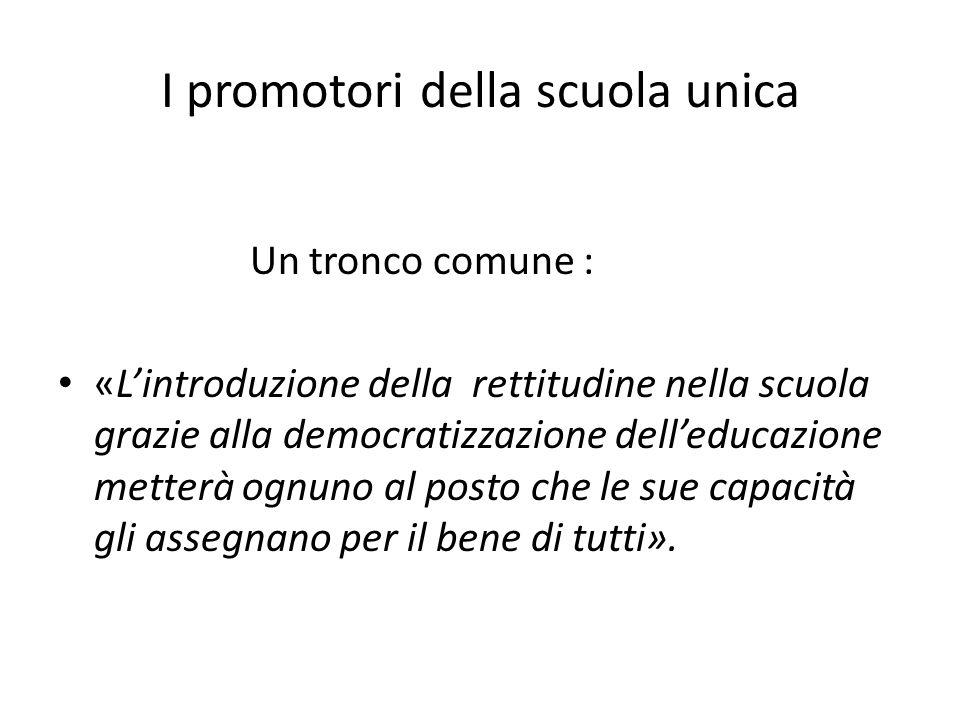 I promotori della scuola unica Un tronco comune : «Lintroduzione della rettitudine nella scuola grazie alla democratizzazione delleducazione metterà o