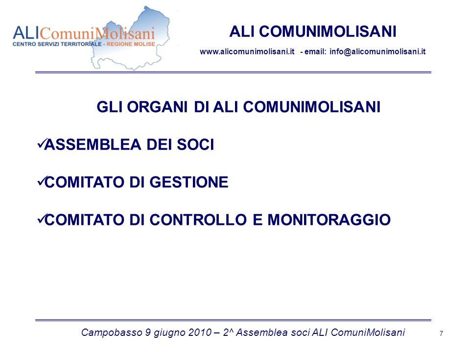 Campobasso 9 giugno 2010 – 2^ Assemblea soci ALI ComuniMolisani 7 ALI COMUNIMOLISANI www.alicomunimolisani.it - email: info@alicomunimolisani.it GLI ORGANI DI ALI COMUNIMOLISANI ASSEMBLEA DEI SOCI COMITATO DI GESTIONE COMITATO DI CONTROLLO E MONITORAGGIO