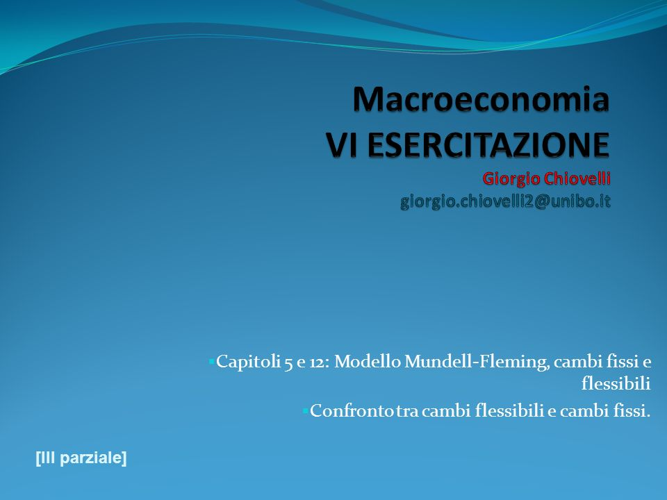 Es.5: Politica monetaria espansiva b) V ESERCITAZIONE 32 Y e Y2Y2 Y1Y1 Y aumenta e diminuisce NX aumenta e NX 1 NX 2 e2e2 e1e1 NX LM 2 * LM 1 * IS*