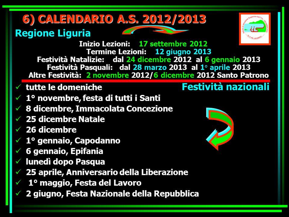 6) CALENDARIO A.S. 2012/2013 Regione Liguria Inizio Lezioni: 17 settembre 2012 Termine Lezioni: 12 giugno 2013 Festività Natalizie: dal 24 dicembre 20