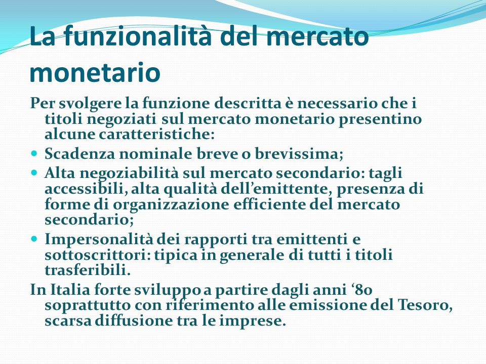 La funzionalità del mercato monetario Per svolgere la funzione descritta è necessario che i titoli negoziati sul mercato monetario presentino alcune c