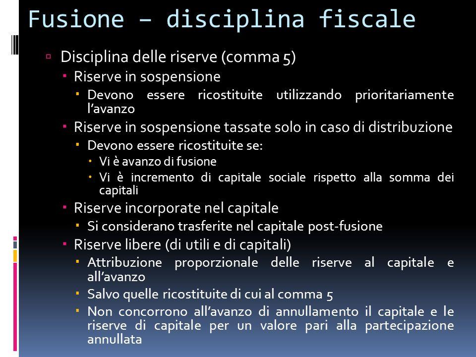 Fusione – disciplina fiscale Disciplina delle riserve (comma 5) Riserve in sospensione Devono essere ricostituite utilizzando prioritariamente lavanzo