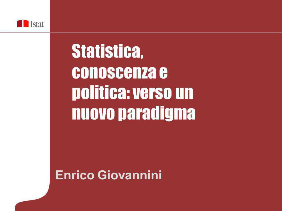 Enrico Giovannini Statistica, conoscenza e politica: verso un nuovo paradigma